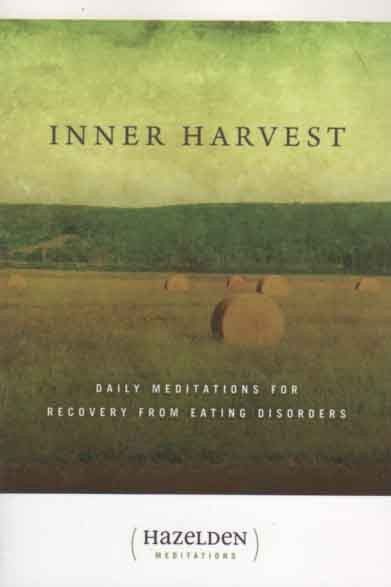 Inner Harvest Daily Meditations For Recovery From Eating