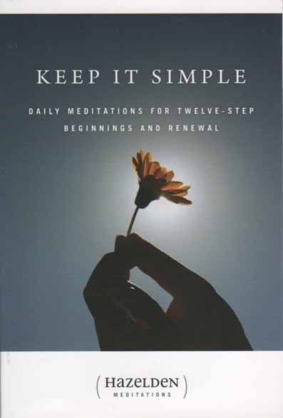 Keep It Simple Daily Meditations For Twelve Step Beginnings