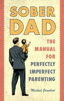 Sober Dad The Manual For Perfectly Imperfect Parenting