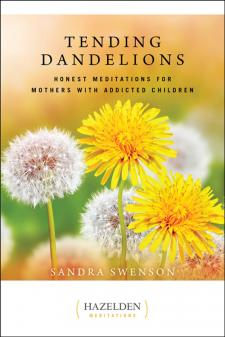 Tending Dandelions Honest Meditations For Mothers With Addicted Children